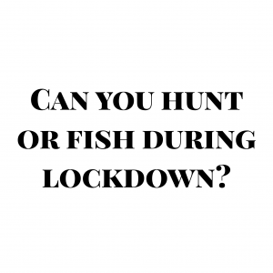 hunting and fishing during lockdown